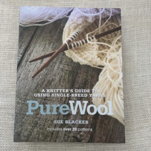 Pure Wool A knitter's guide to using single breed yarns
